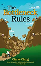 The Bottleneck Rules: The Go-To Guide to Eli Goldratt's Theory of Constraints (TOC) and his Business Novel 'The Goal'