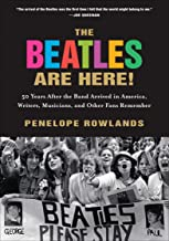 The Beatles Are Here!: 50 Years After the Band Arrived in America, Writers, Musicians, and Other Fans Remember