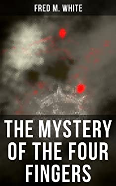 The Mystery of the Four Fingers: The Secret Of the Aztec Power - Occult Thriller