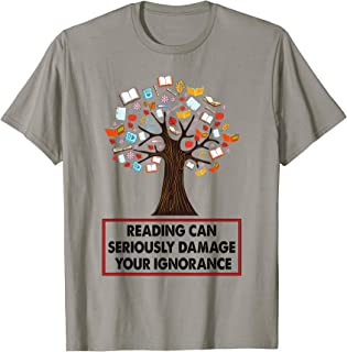 Reading Can Seriously damage your ignorance Book T-Shirt