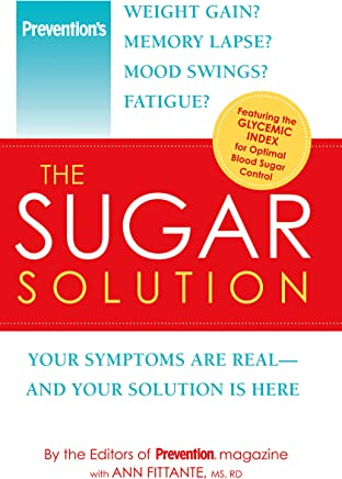 Prevention The Sugar Solution: Weight Gain? Memory Lapses? Mood Swings? Fatigue? Your Symptoms Are Real--And Your Solution is Here (Prevention Diets) (English Edition)