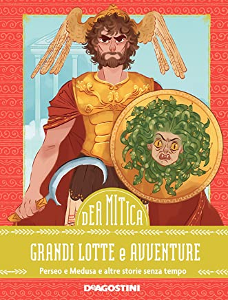 Grandi lotte e avventure: Perseo e Medusa e altre storie senza tempo (DeA Mitica Vol. 1)
