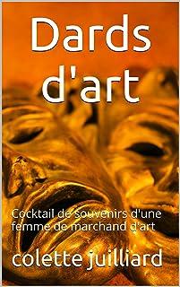 Dards d'art: Cocktail de souvenirs d'une femme de marchand d'art (French Edition)