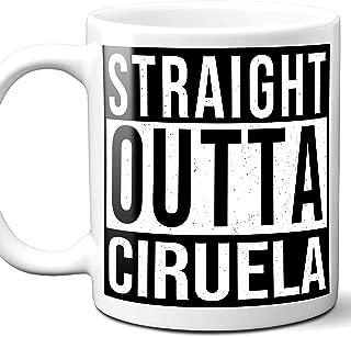 Straight Outta Ciruela Mexico City Town Souvenir Gift Coffee Mug. 11 Ounces.