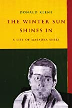 The Winter Sun Shines In: A Life of Masaoka Shiki (Asia Perspectives: History, Society, and Culture)