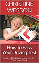 How to Pass Your Driving Test: The Book That Driving Instructors Don't Want You to Read.