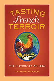 Tasting French Terroir: The History of an Idea (California Studies in Food and Culture Book 54)