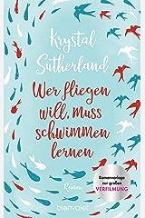 """Wer fliegen will, muss schwimmen lernen: Roman - Verfilmung """"Chemical Hearts"""" ab 21.08.2020 auf Amazon Prime Video verfügbar (German Edition) Kindle Edition"""
