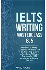 IELTS Writing Masterclass 8.5. Master IELTS Writing Academic + General Task 1 & 2, Including Graphs, Letters, Essay Writing & Grammar for IELTS Academic ... Writing Originals © (IELTS Writing Book) Kindle Edition