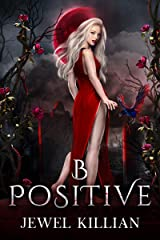 B Positive: An Enemies To Lovers Paranormal Romance (Blood Song Duet Book 1) Kindle Edition