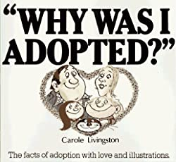 Why Was I Adopted? The Facts of Adoption With Love and Illustrations: Carole Livingston