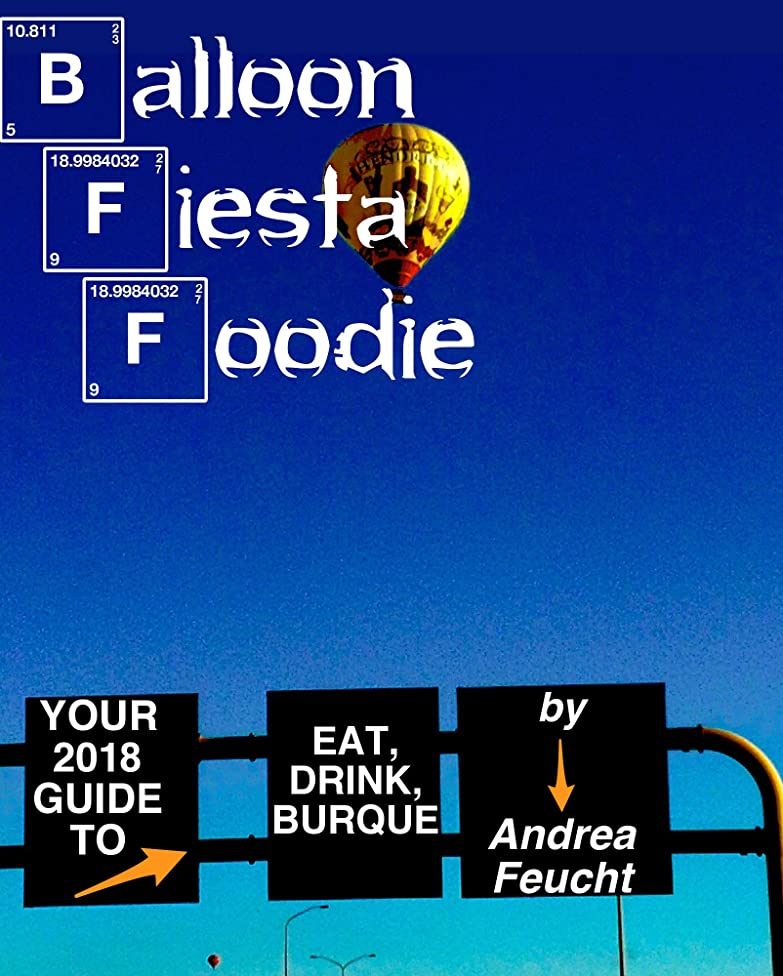 Balloon Fiesta Foodie: Your Expert Guide to Eat the Best of Albuquerque: 66 Dining Picks From Chiles to Chocolate