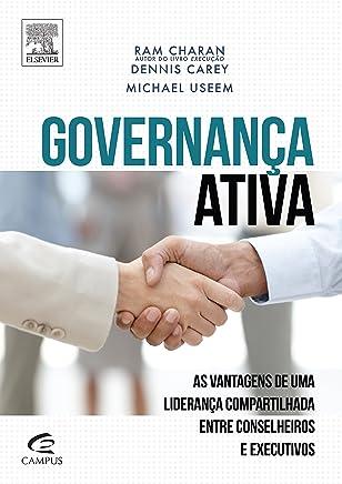 Governança Ativa. As Vantagens de Uma Liderança Compartilhada Entre Conselheiros e Executivos