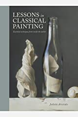 Lessons in Classical Painting: Essential Techniques from Inside the Atelier Kindle Edition