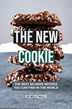 The New Cookie: The Best No Bake Recipes You Can Find in The World