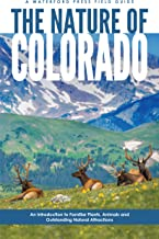 The Nature of Colorado: An Introduction to Familiar Plants, Animals and Outstanding Natural Attractions (Field Guides)