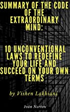 Summary Of The Code of the Extraordinary Mind: 10 Unconventional Laws to Redefine Your Life and Succeed on Your Own Terms by Vishen Lakhiani