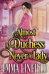 Almost a Duchess, Never a Lady: A Historical Regency Romance Novel Kindle Edition