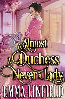 Almost a Duchess, Never a Lady: A Historical Regency Romance Novel