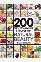 Natural Beauty : 200 Tips, Techniques, and Recipes Kindle Edition