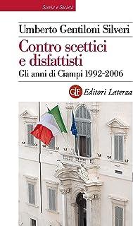 Contro scettici e disfattisti: Gli anni di Ciampi 1992-2006 (Storia e società)