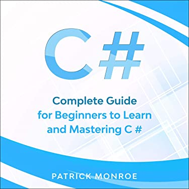 C#: Complete Guide for Beginners to Learn and Mastering C#