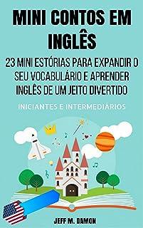 Mini Contos em Inglês para Iniciantes e Intermediários: 23 Mini Estórias para Expandir o Seu Vocabulário e Aprender Inglês...