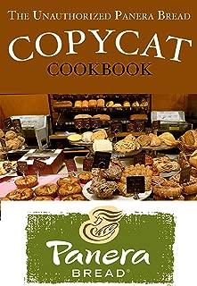 The Unauthorized Panera Bread Copycat Cookbook: Current Classics and Forgotten Favorites