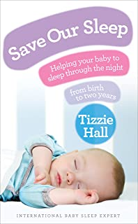 Save Our Sleep: Helping Your Baby to Sleep Through the Night from Birth to Two Years