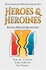 The Complete Writer's Guide to Heroes and Heroines: Sixteen Master Archetypes Kindle Edition