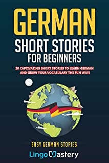 German Short Stories For Beginners: 20 Captivating Short Stories To Learn German & Grow Your Vocabulary The Fun Way! (Easy...