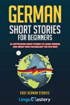 German Short Stories For Beginners: 20 Captivating Short Stories To Learn German & Grow Your Vocabulary The Fun Way! (Easy German Stories) (German Edition)