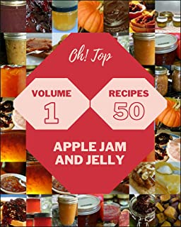 Oh! Top 50 Apple Jam And Jelly Recipes Volume 1: Let's Get Started with The Best Apple Jam And Jelly Cookbook! (English Ed...
