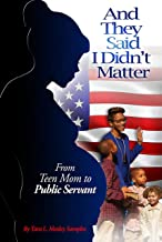 And They Said I Didn't Matter: From Teen Mom to Public Servant