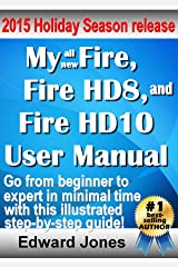 My Fire, Fire HD8, and Fire HD10 User Manual: The complete tutorial and user guide for your NEW Kindle Fire Kindle Edition