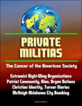 Private Militias: The Cancer of the American Society - Extremist Right-Wing Organizations, Patriot Community, Klan, Aryan Nations, Christian Identity, Turner Diaries, McVeigh Oklahoma City Bombing