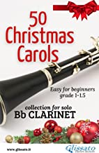 50 Christmas Carols for solo Bb Clarinet: Easy for Beginners