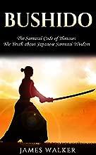 Bushido: The Samurai Code of Honour: The truth about Japanese Samurai wisdom