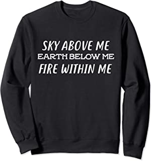 Sky Above Me Earth Below Me Fire Within Me Sweatshirt