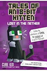 Tales of an 8-Bit Kitten: Lost in the Nether: An Unofficial Minecraft Adventure Kindle Edition