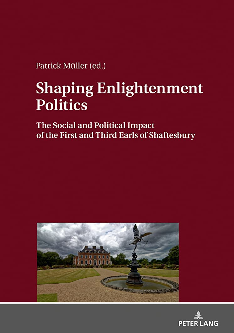 防腐剤ブラウン綺麗なShaping Enlightenment Politics: The Social and Political Impact of the First and Third Earls of Shaftesbury (English Edition)