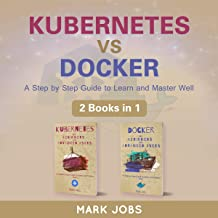 Kubernetes vs Docker: A Step by Step Guide to Learn and Master Well