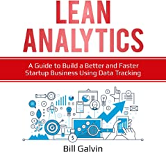 Lean Analytics: A Guide to Build a Better and Faster Startup Business Using Data Tracking (Lean Six, Book 5)