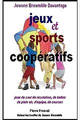 Jouons ensemble davantage: jeux et sports coopératifs (French Edition) Kindle Edition