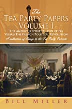 The Tea Party Papers Volume I: The American Spiritual Evolution Versus The French Political Revolution