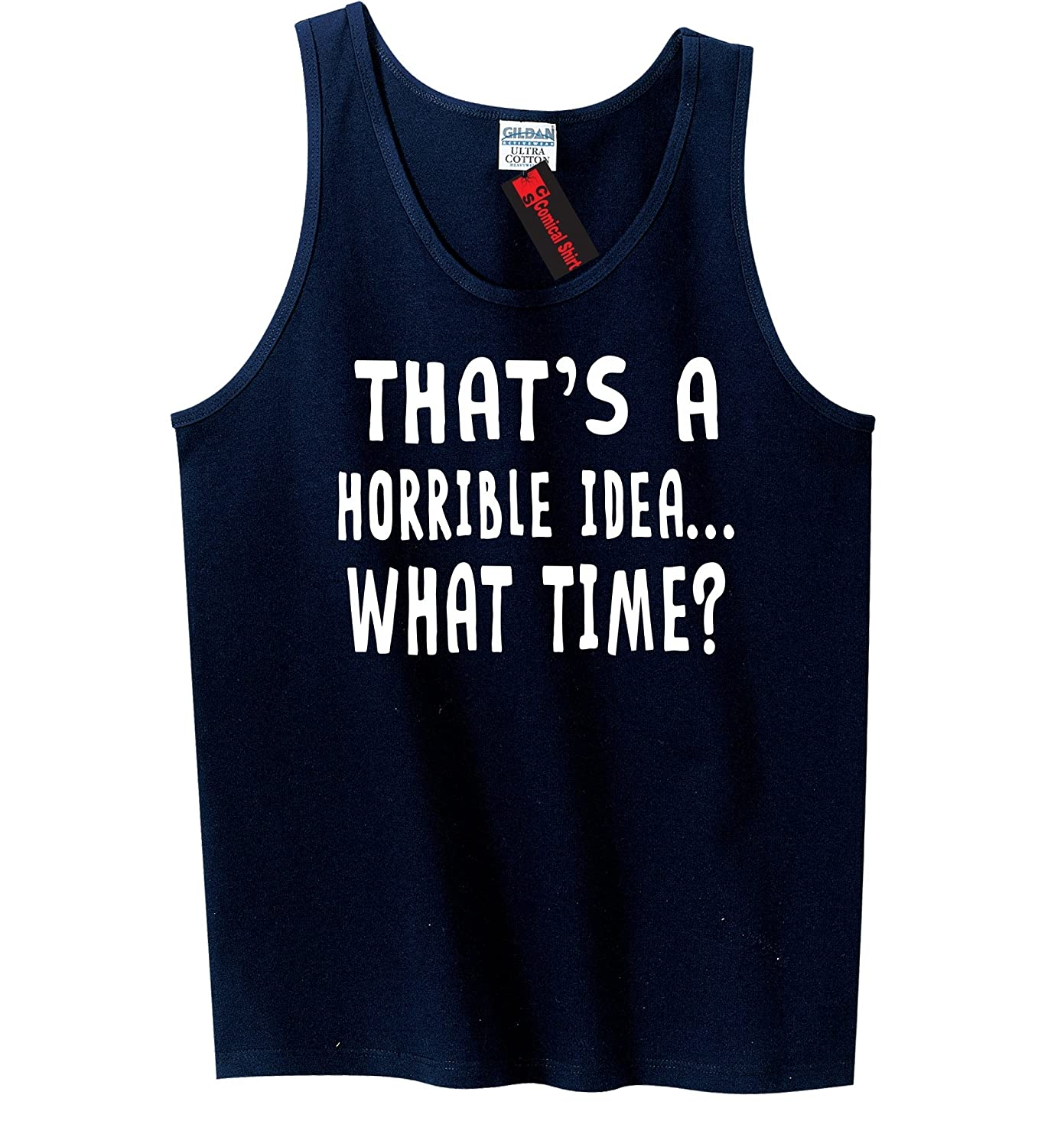 ComicalシャツMen 's that 's A Horrible Idea What Timeタンクトップ