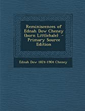 Reminiscences of Ednah Dow Cheney (Born Littlehale) - Primary Source Edition