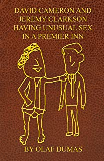 DAVID CAMERON AND JEREMY CLARKSON HAVING UNUSUAL SEX IN A PREMIER INN: A Sexy Piece Of Fiction (English Edition)