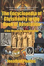 The Encyclopedia of Christianity in the Book of Revelation: A Neo-Historicist Interpretation on Chapters 6 to 20 of St. John's Apocalypse