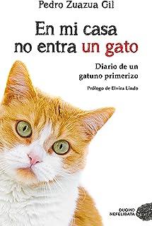 En mi casa no entra un gato: Diario de un gatuno primerizo (